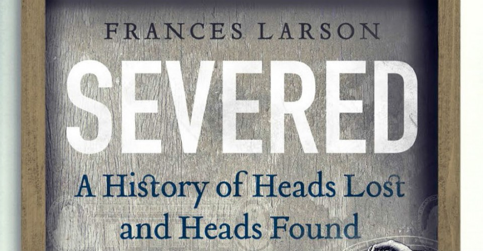Severed-Header-Frances-Larson-Granta-The-Clothesline-960x500